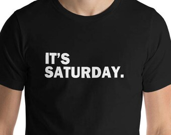 It's Saturday Day Of The Week T-Shirt - Funny Weekend Daily