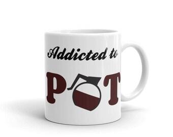 Addicted to Coffe Pot Mug, Funny Mug, Coffee Addict Mug