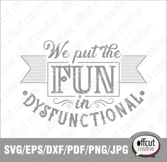 We Put the Fun in Dysfunctional Svg, Funny Family Quote Svg, Introvert Svg,  Anti Social Svg, Silhouette and Cricut Svg Cutting File