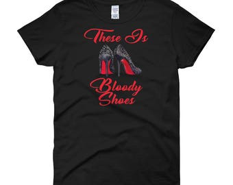 4afbbff4afcf Cardi B These Is Bloody Shoes T-Shirt
