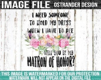I Need Someone To Hold My Dress While I Pee - Matron of Honor - Clipart - Sublimation - DTG File - Watercolor - Wedding