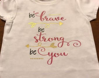 Be Brave Be Strong Be You shirt