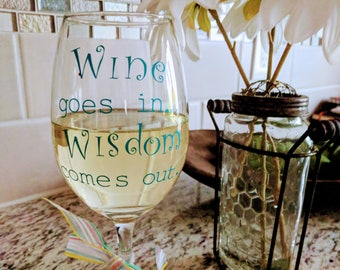 Wine goes in, Wisdom comes out.  Truth- an awesome glass for a wine enthusiast!