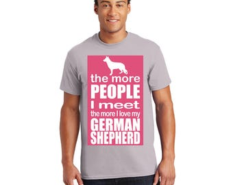 The more People I Meet the more I Love my German Shepherd Tshirt, Tee, Shirt, Gift for Her, Gift for Him