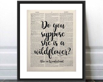 Alice in Wonderland Quote Do You Suppose She is a Wildflower? Old Book Page Art, Daughter gift, friend gift, Alice in Wonderland Quote decor