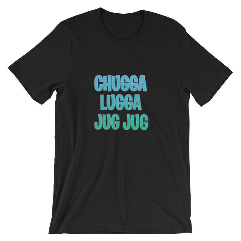Chugga Lugga Jug Jug Short-Sleeve Unisex T-Shirt | Men's & Women's | White,  Black, Gray, Pink, Blue +More