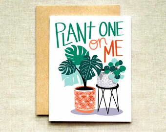 NEW COLORS! Funny Plant Card, Plant One On Me, Plant Love Card, Plant Lady Card, Plant Valentine's Card