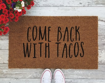 Come Back With Tacos Doormat - Handpainted Funny Door Mat Quote Unique Cute Home Decor Welcome Mat