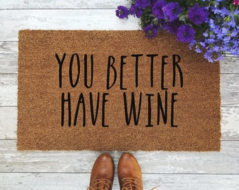 You Better Have Wine Doormat - Handpainted Funny Door Mat Quote Unique Cute Home Decor Welcome Mat