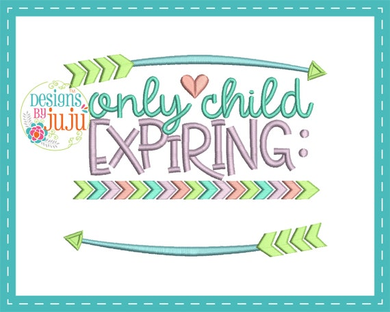 Only Child Expiring Machine Embroidery 4 Sizes Instant Etsy