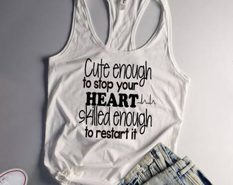 Cute Enough To Stop Your Heart Skilled Enough To Restart It, Nurse Shirt, Nurse Gift, New Nurse, Nurse Life, RN Shirt, Student Nurse