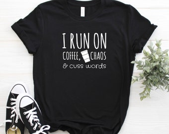 I Run on Coffee Chaos and Cuss Words Shirt, Potty Mouth Shirt, Coffee Shirt, Cussing Mom Shirt, Foul Mouth, Plus size funny shirt