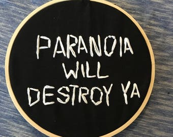 paranoia will destroy ya embroidery hoop