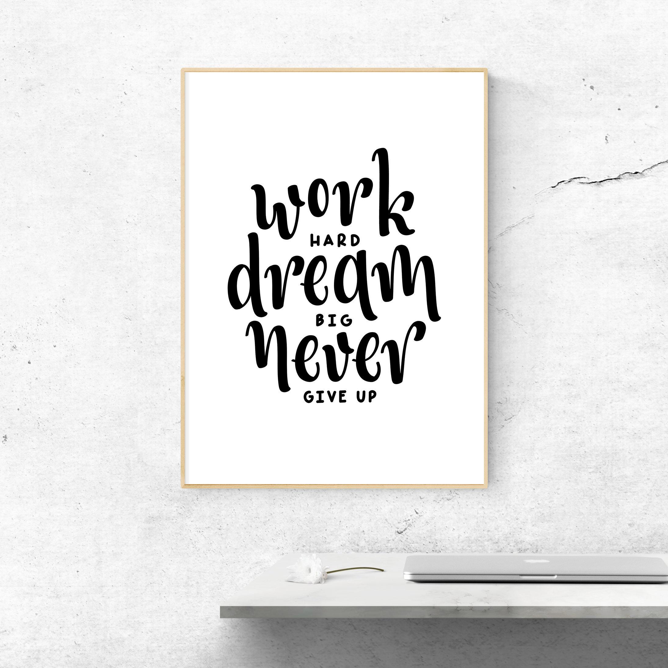 Work Hard Dream Big Never Give Up Print Printable Wall Art Etsy