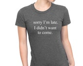 Sorry I'm late shirt ...