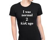 I was normal 2 kids ago s...
