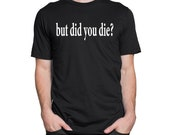 But did you die shirt   H...