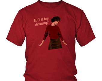 Twin Peaks T-Shirt - Audrey Horne - Isn't It Too Dreamy? - Audrey's Dance Shirt