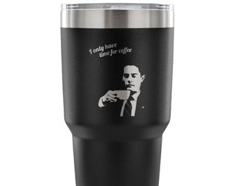 Twin Peaks - Dale Cooper - I Only Have Time For Coffee 30oz Tumbler, Travel Mug, Commuter Cup