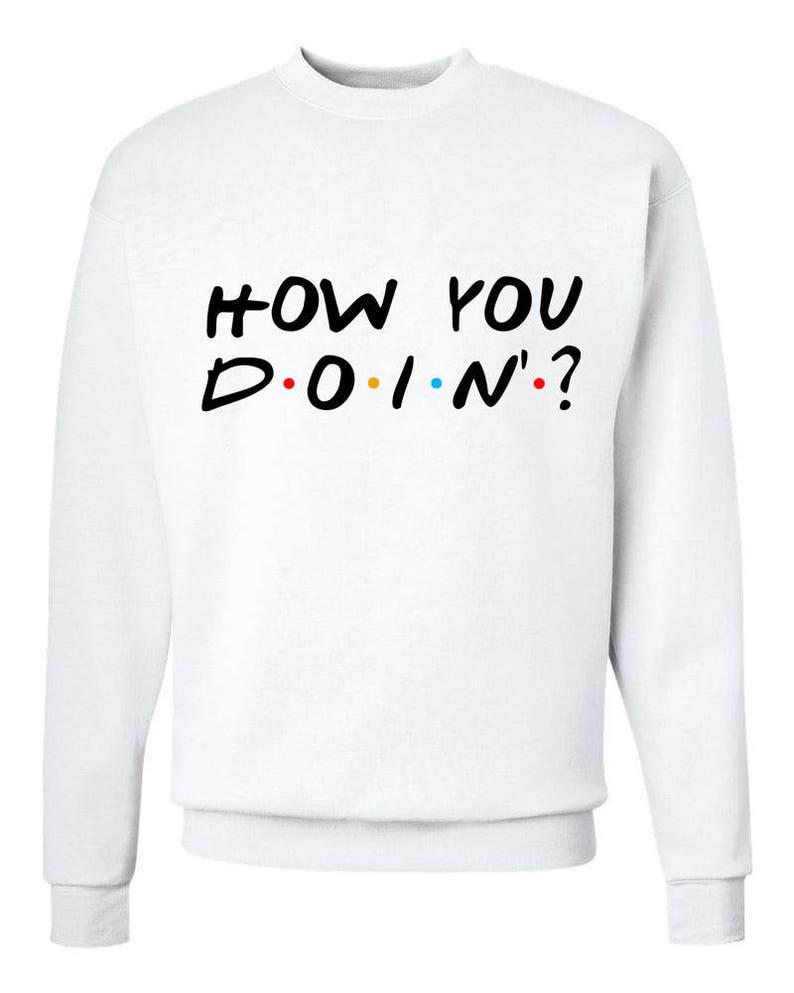 c83475b56e Friends TV Show How You Doin Sweatshirt
