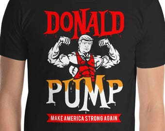 9b7aa71b Donald Pump Shirt, Donald Pump, Weightlifting Shirt, Funny Donald Trump, Funny  Trump T-Shirt, Republican Shirt, Trump Shirt Funny