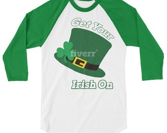Get Your Irish On This St. Patty's Day3/4 sleeve raglan shirt