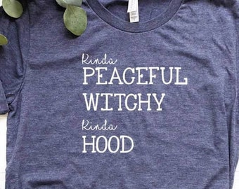 1c30097038b6 Kinda Peaceful Witchy Kinda Hood T Shirt