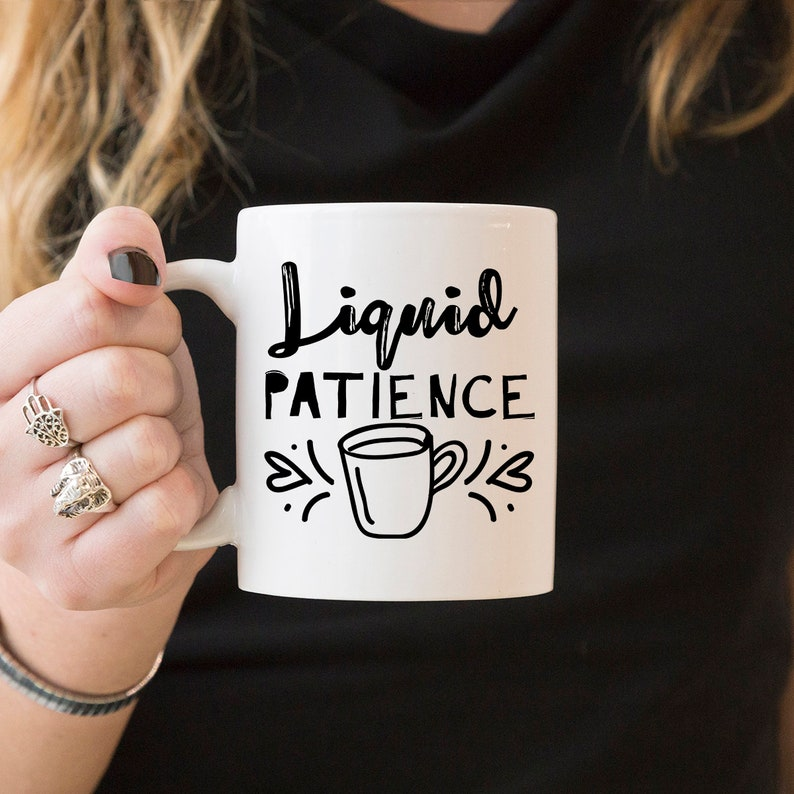 Liquid Patience Mother S Day Mug Mother S Day Gift Etsy