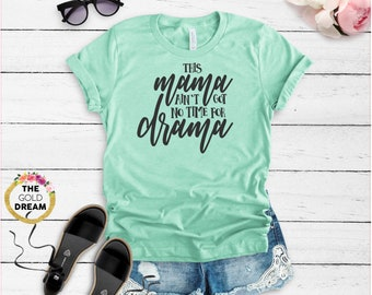 3a056baeb0d No Time For Drama Shirt - This Mama Ain t Got No Time For Drama - Funny  Shirt - Mom Shirt - Mama Shirt - Mom Gift - Gift For Her - Busy Mom