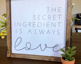 The secret ingredient is love sign