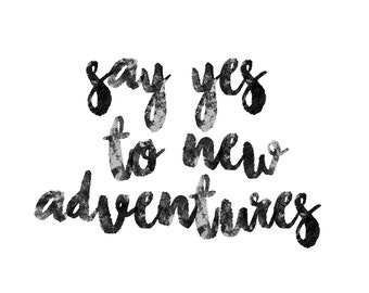 Say Yes To New Adventures - Physical Print - Minimal Typography Print - Adventure Poster - Black and White Print