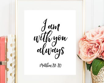 Printable Scripture,I Am With You Always,Typography Poster,Bible Quote,Matthew 28:20,Boy Nursery,Christian Wall Art,Home Decor,Gift For Her
