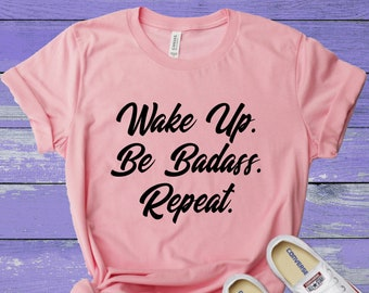 7535bd3d Wake Up Be Badass Repeat Shirt - Badass Shirt - Bad Ass Shirt - tshirt - T  - Tshirt- Tee