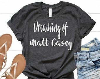 Dreaming of Matt Casey -  Chicago Fire - T-Shirt - Shirt - T - Tshirt- Tee