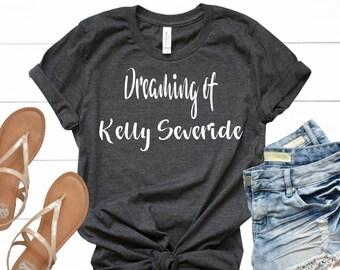 Dreaming of Kelly Severide -  Chicago Fire - T-Shirt - Shirt - T - Tshirt- Tee