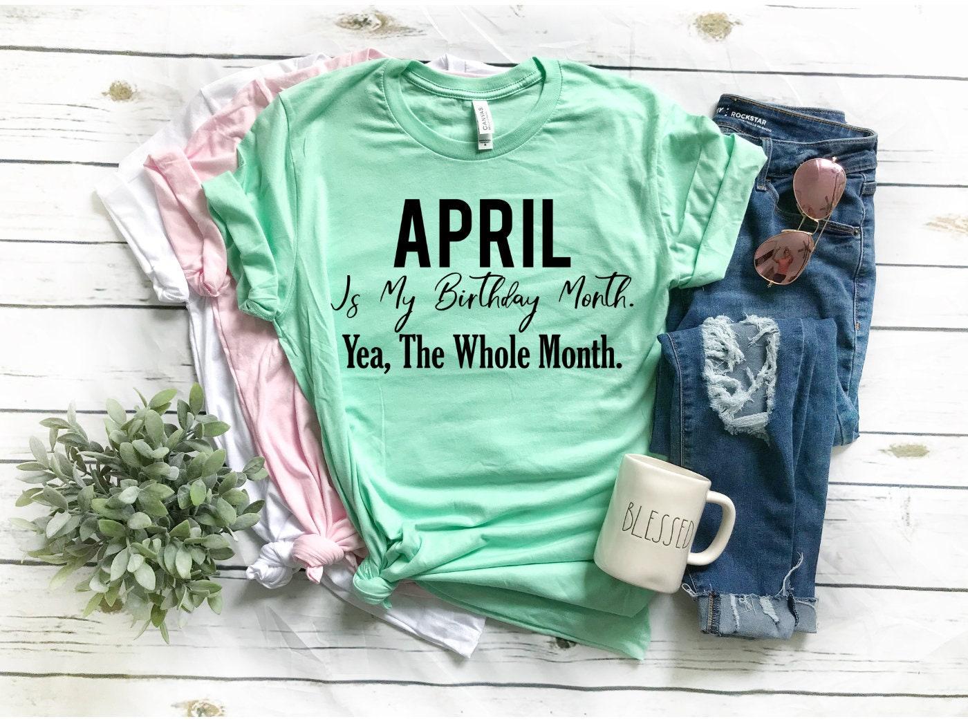April Birthday Month Shirt