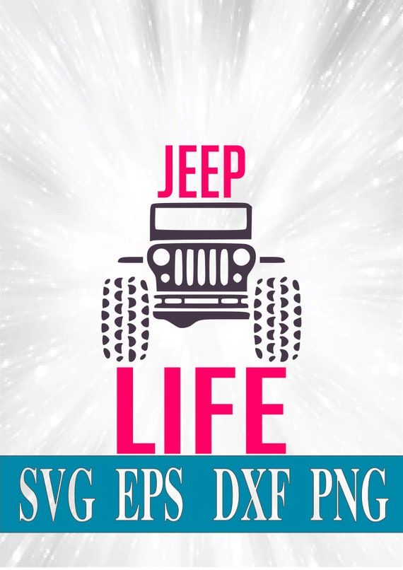 Jeep Life Jeep Svg Svg Png Eps Dxf Digital Files Etsy