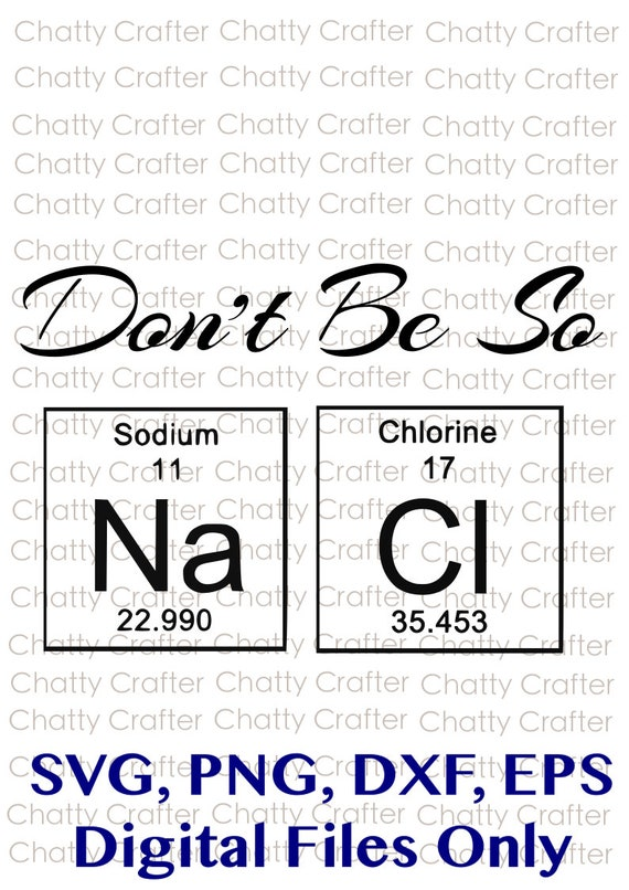 Dont Be So Salty Sodium Chloride Periodic Table Svg Etsy