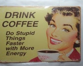 Vintage looking tin coffee shop sign. 8x12. Drink coffee and do stupid things faster with more energy.
