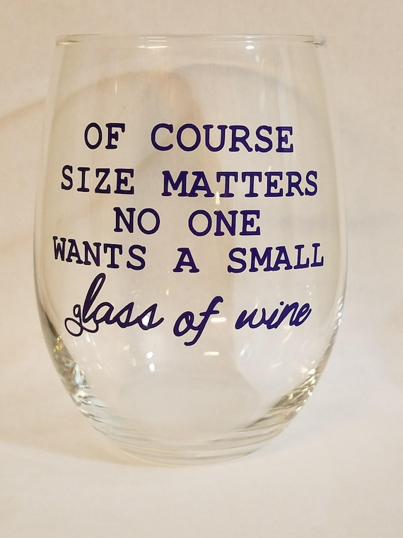 Of Course Size Matters No One Wants a Small Glass of Wine Stemless Glass Funny Gift for Women