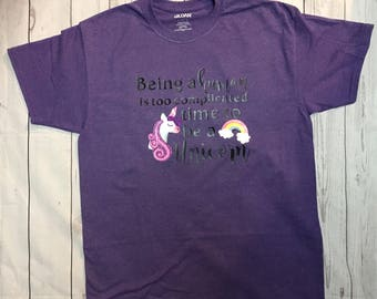 Being a human is too complicated time to be a Unicorn T-Shirt