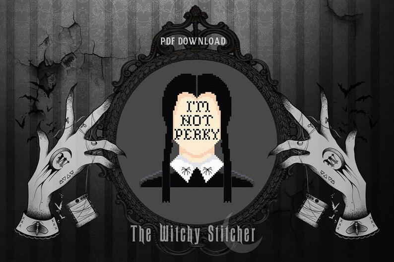 I'm Not Perky  Wednesday Addams Gothic Cross Stitch image 0