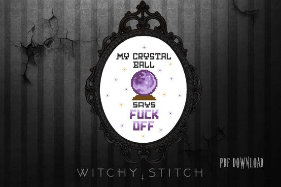 My Crystal Ball Says F*CK OFF - Gothic Cross Stitch Pattern - Witchy,  Funny, Modern, Subversive, Witchcraft, Wiccan, Psychic
