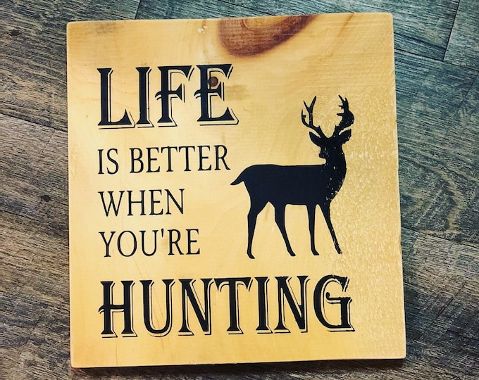 Life is better when you're Hunting Fishing Crabbing Camping Riding Shooting Hobby sign