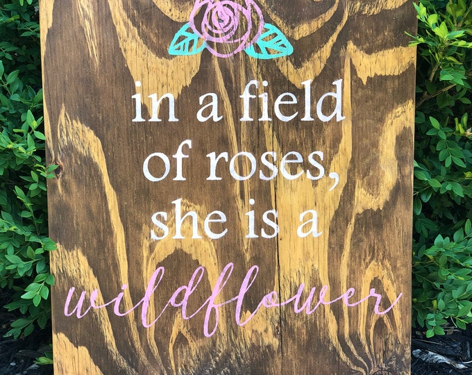 In a Field of Roses she is a Wildflower Sign   Custom baby nursery sign   Rustic nursery decor   Rose rustic sign