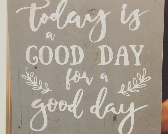 Today is a good day for a good day motivational quote sign | good day wood sign | rustic wood sign