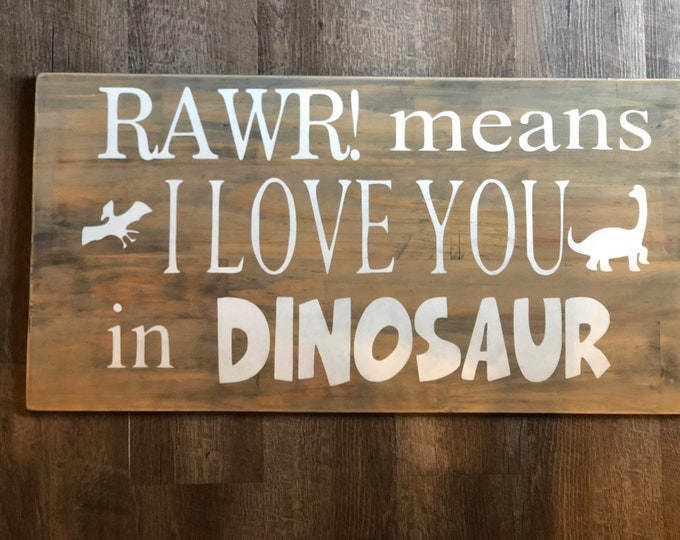 RAWR! Means I love you in dinosaur rustic wood sign