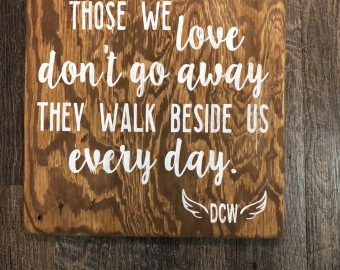 Those we love don't go away, they walk beside us everyday memorial quite sign with initials | rustic wood sign | memorial gift