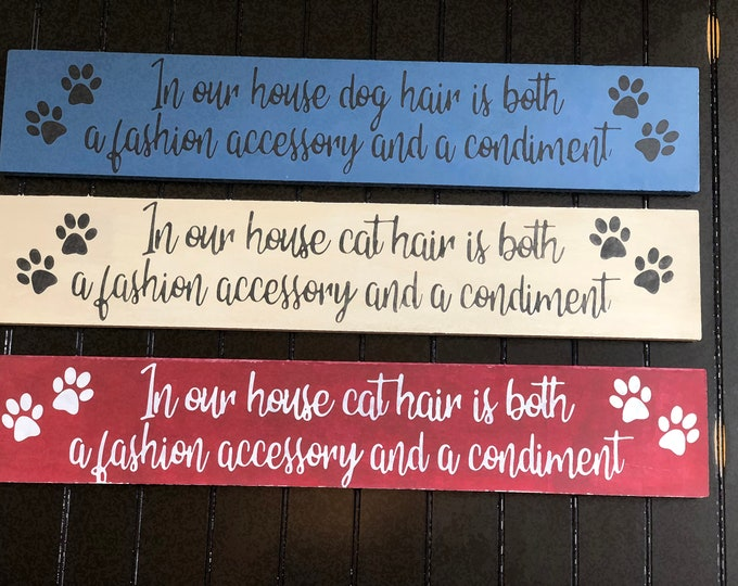 In this house dog hair cat hair is both a condiment and a fashion accessory dog sign cat sign animal lover catlady sign cute cat sign animal