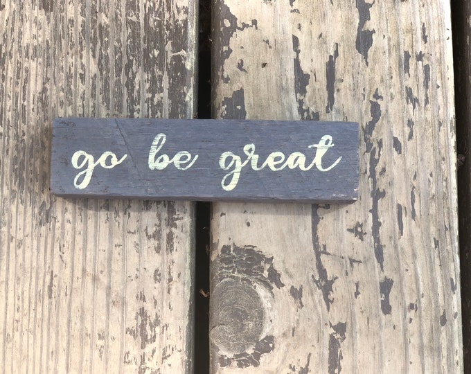 Go be great shelf sign - motivational sign - motivational decor - tween and teen room decor